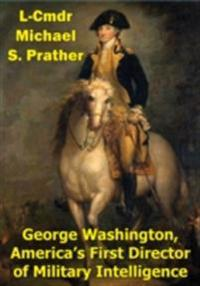 George Washington, America's First Director Of Military Intelligence