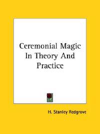 Ceremonial Magic in Theory and Practice