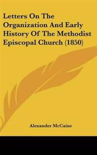 Letters on the Organization and Early History of the Methodist Episcopal Church