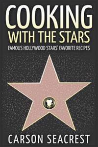 Cooking with the Stars: Famous Hollywood Stars' Favorite Recipes