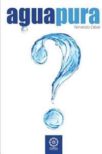 Agua Pura: Sabe VD. Lo Que Bebe?
