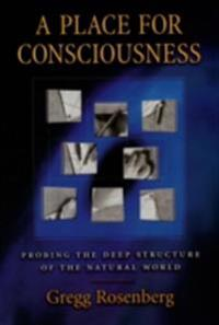 Place for Consciousness: Probing the Deep Structure of the Natural World