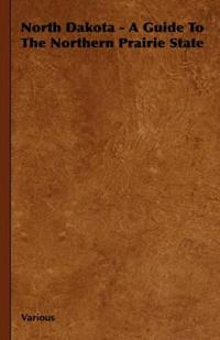 North Dakota - A Guide to the Northern Prairie State