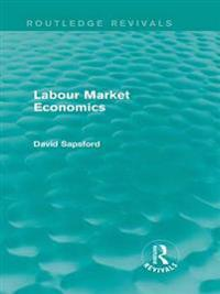 Labour Market Economics (Routledge Revivals)