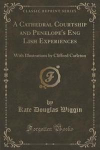 A Cathedral Courtship and Penelope's Eng Lish Experiences