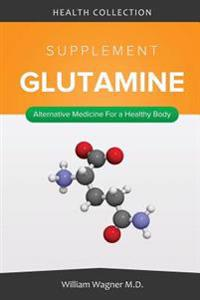 The Glutamine Supplement: Alternative Medicine for a Healthy Body
