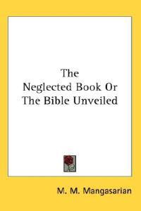 The Neglected Book or the Bible Unveiled