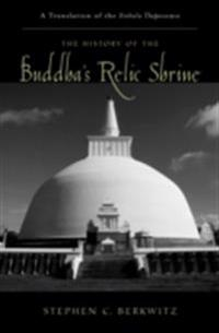 History of the Buddhas Relic Shrine: A Translation of the Sinhala Thupavamsa