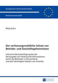 Der Verfassungsrechtliche Schutz Von Betriebs- Und Geschaeftsgeheimnissen: Und Seine Beruecksichtigung Bei Der Herausgabe Von Verbraucherinformationen