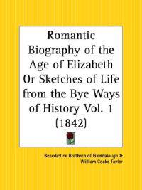 Romantic Biography of the Age of Elizabeth or Sketches of Life from the Bye Ways of History 1842