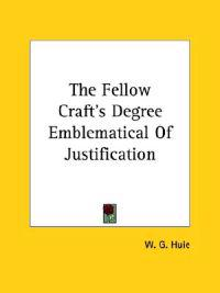 The Fellow Craft's Degree Emblematical of Justification