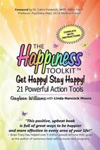 The Happiness Toolkit: Get Happy! Stay Happy! 21 Powerful Action Tools
