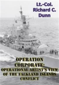 Operation Corporate: Operational Artist's View Of The Falkland Islands Conflict