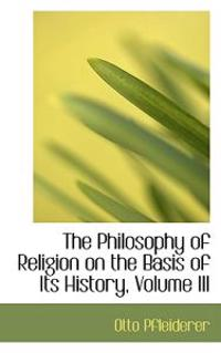 The Philosophy of Religion on the Basis of Its History, Volume III