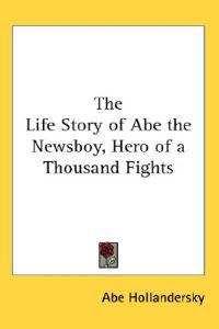 The Life Story of Abe the Newsboy, Hero of a Thousand Fights