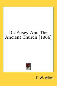 Dr. Pusey And The Ancient Church (1866)