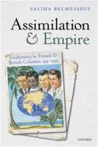 Assimilation and Empire: Uniformity in French and British Colonies, 1541-1954
