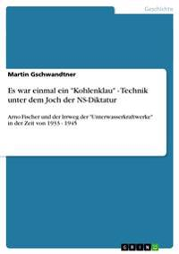 Es War Einmal Ein Kohlenklau - Technik Unter Dem Joch Der NS-Diktatur