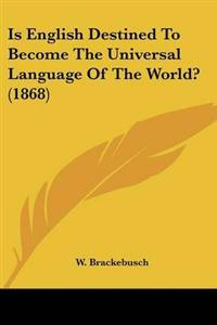 Is English Destined to Become the Universal Language of the World?