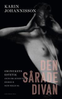 Den sårade divan : Om psykets estetik (och om Agnes von K, Sigrid H och Nelly S)