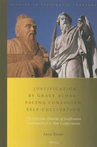Justification by Grace Alone Facing Confucian Self-Cultivation: The Christian Doctrine of Justification Contextualized to New Confucianism