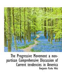The Progressive Movement a Non-Partisan Comprehensive Discussion of Current Tendencies in America