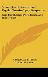 A Complete, Scientific, and Popular Treatise upon Perspective