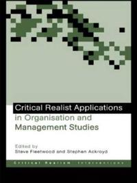 Critical Realist Applications in Organisation and Management Studies
