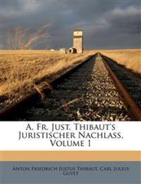 A. Fr. Just. Thibaut's Juristischer Nachlaß, Volume 1