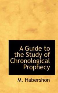 A Guide to the Study of Chronological Prophecy