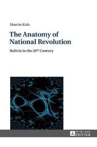 The Anatomy of National Revolution: Bolivia in the 20th Century