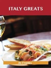 Italy Greats: Delicious Italy Recipes, The Top 65 Italy Recipes