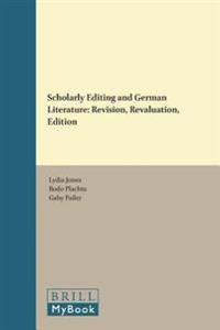 Scholarly Editing and German Literature: Revision, Revaluation, Edition