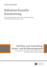 Maßnahmen Finanzieller Restrukturierung: Rahmenbedingungen, Bewertung Und Ausgestaltung Am Beispiel Von Debt Equity Swaps