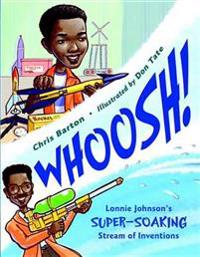 Whoosh!: Lonnie Johnson's Super-Soaking Stream of Inventions