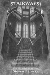Stairways: A True Story of Love, Life, and Death