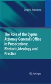Role of the Cyprus Attorney General's Office in Prosecutions: Rhetoric, Ideology and Practice