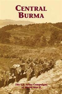 Central Burma: The U.S. Army Campaigns of World War II