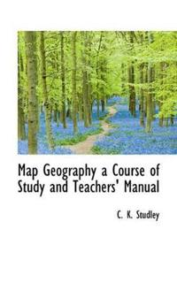 Map Geography a Course of Study and Teachers' Manual