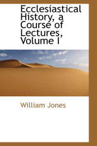 Ecclesiastical History, a Course of Lectures, Volume I