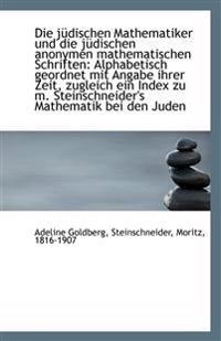 Die Judischen Mathematiker Und Die Judischen Anonymen Mathematischen Schriften