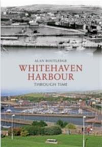 Whitehaven Harbour Through Time