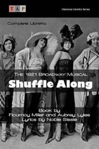 Shuffle Along: The 1921 Broadway Musical: Complete Libretto