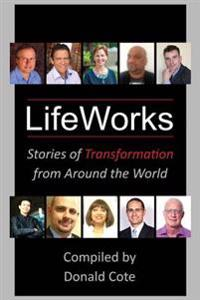 Lifeworks: Stories of Transformation from Around the World