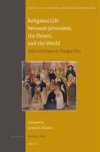 Religious Life Between Jerusalem, the Desert, and the World: Selected Essays by Kaspar ELM