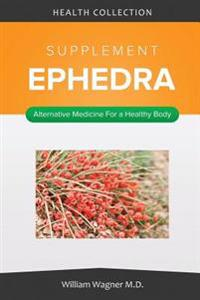 The Ephedra Supplement: Alternative Medicine for a Healthy Body