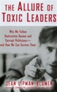 Allure of Toxic Leaders: Why We Follow Destructive Bosses and Corrupt Politicians--and How We Can Survive Them