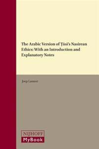 The Arabic Version of Ṭūsī's Nasirean Ethics: With an Introduction and Explanatory Notes