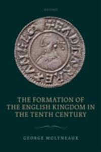 Formation of the English Kingdom in the Tenth Century