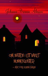 Om natten i ett vaket nunnekloster : ABC för vuxna barn